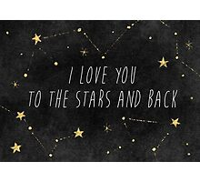 I Love You to the Stars and Back Photographic Print