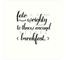 fate is a very weighty word Art Print