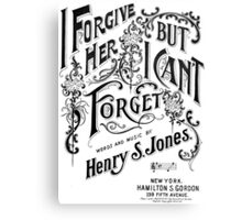 I Forgive Her But I Can't Forget Canvas Print