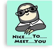 Nice To Meet You Sloth Canvas Print