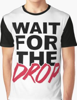 Wait For The Drop Music Quote Graphic T-Shirt