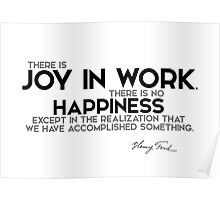 there is joy in work - henri ford Poster