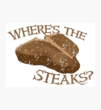 Where's the STEAKS? Photographic Print
