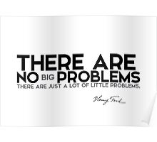 there are no big problems - henri ford Poster