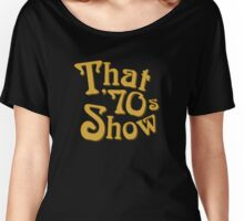 That 70s show Women's Relaxed Fit T-Shirt