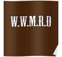 W.W.M.R.D Poster