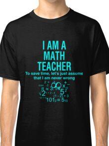 I Am A Math Teacher Classic T-Shirt
