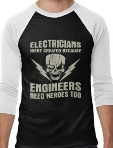 Electricians Are Created Because Engineers Need Heros Too Men's Baseball ¾ T-Shirt