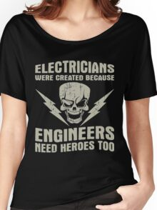 Electricians Are Created Because Engineers Need Heros Too Women's Relaxed Fit T-Shirt