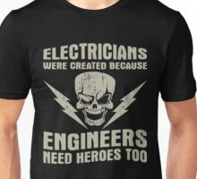 Electricians Are Created Because Engineers Need Heros Too Unisex T-Shirt