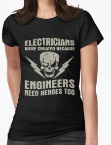 Electricians Are Created Because Engineers Need Heros Too Womens Fitted T-Shirt