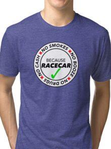 No Smokes, Drugs, Cash, Booze: Because Racecar - Apparel / Stickers - Full White Tri-blend T-Shirt
