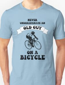 Never underestimate an old guy on a bicycle Unisex T-Shirt