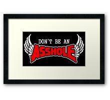 Don't be an Asshole Framed Print
