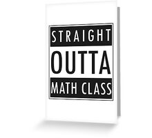 Straight Outta Math Class Greeting Card