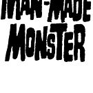 Man-Made Monster by Megatrip