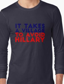 It Takes a Village to Avoid Hillary Long Sleeve T-Shirt