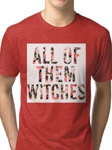 All of them Witches Tri-blend T-Shirt