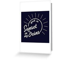 got a sunset in my veins Greeting Card