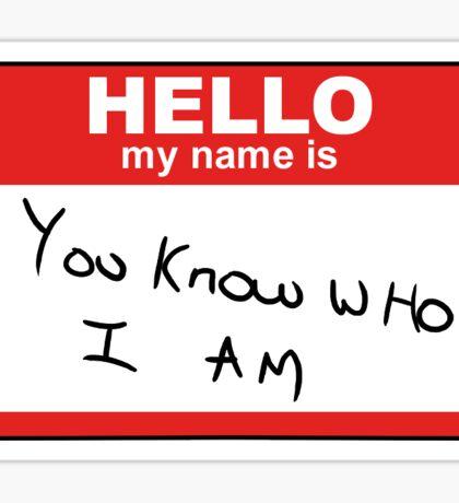 You Know Who I Am Sticker
