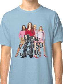You Can't Sit With Us! // Mean Girls Classic T-Shirt