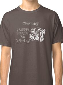 I shoot people for a living! Classic T-Shirt