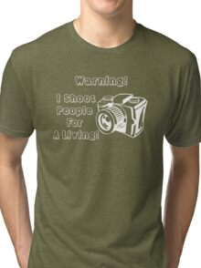 I shoot people for a living! Tri-blend T-Shirt
