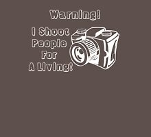 I shoot people for a living! Unisex T-Shirt