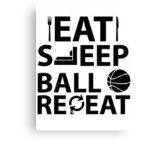Eat, Sleep, Ball, Repeat Canvas Print