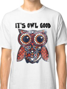 Owl - It's owl good Classic T-Shirt