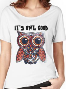 Owl - It's owl good Women's Relaxed Fit T-Shirt
