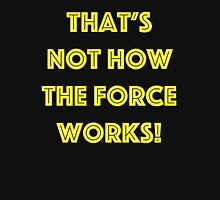 That's Not How the Force Works! (yellow) Unisex T-Shirt