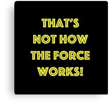 That's Not How the Force Works! (yellow) Canvas Print