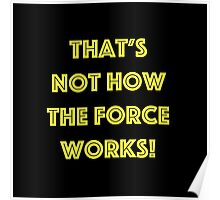 That's Not How the Force Works! (yellow) Poster