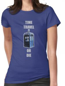 Time Travel Or Die Womens Fitted T-Shirt