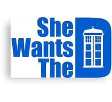 She Wants The Doctor Canvas Print