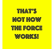 That's Not How the Force Works! (black) Photographic Print