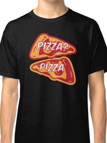 Pizza? Pizza. Classic T-Shirt