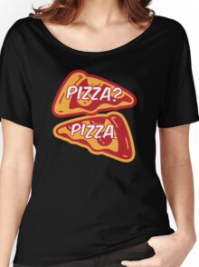 Pizza? Pizza. Women's Relaxed Fit T-Shirt