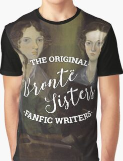 The Bronte Sisters - The Original Fanfic Writers Graphic T-Shirt