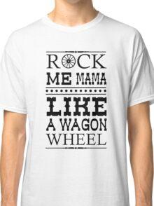 Wagon Wheel Funny Classic T-Shirt