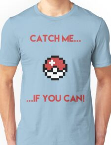 Catch Me If You Can Unisex T-Shirt