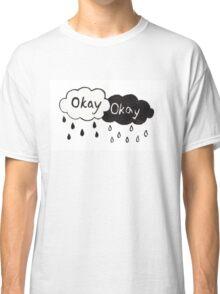 Okay, Okay Classic T-Shirt
