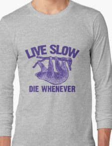 Live Slow Die Whenever Long Sleeve T-Shirt