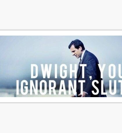 The Office- Dwight, you ignorant slut Sticker