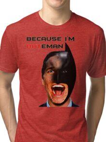 Because I'm BATeman Tri-blend T-Shirt
