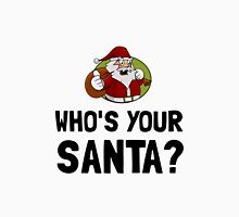 Who Is Your Santa Unisex T-Shirt