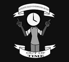 Eventually everyone runs out of time... Unisex T-Shirt