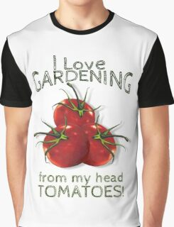 Love Gardening From My Head TOMATOES! Humor Graphic T-Shirt