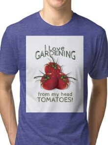 Love Gardening From My Head TOMATOES! Humor Tri-blend T-Shirt